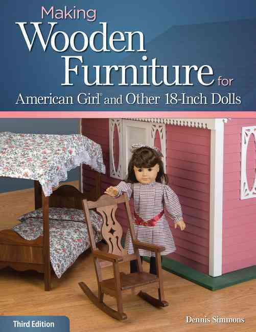 Making Furniture & Dollhouses for American Girl and Other 18-Inch Dolls By Simmons, Dennis